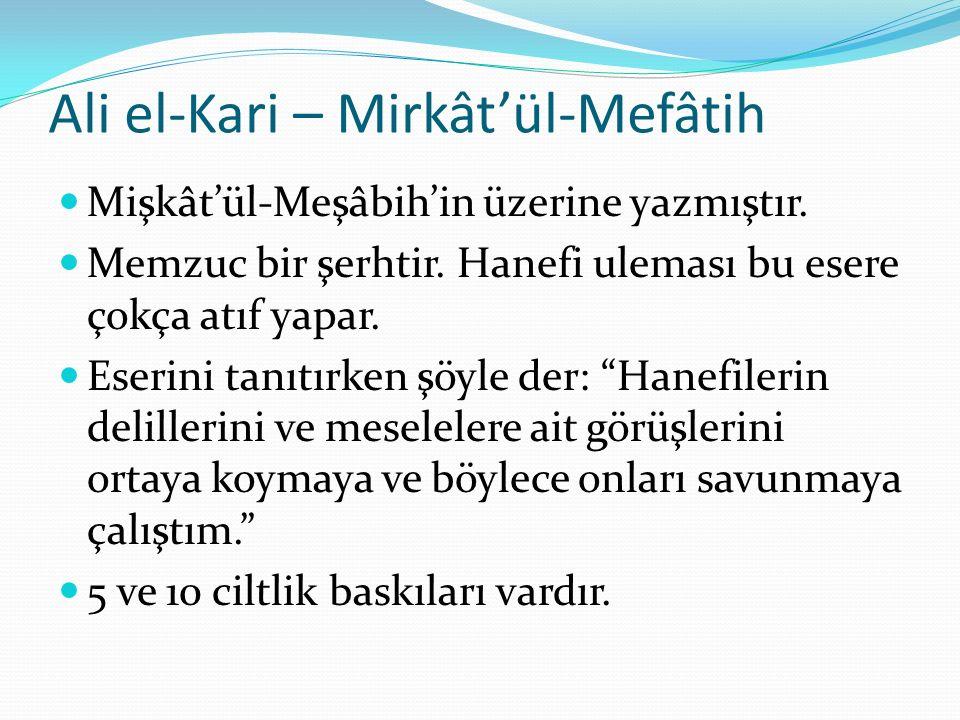 Ali el-Kari – Mirkât'ül-Mefâtih Mişkât'ül-Meşâbih'in üzerine yazmıştır.