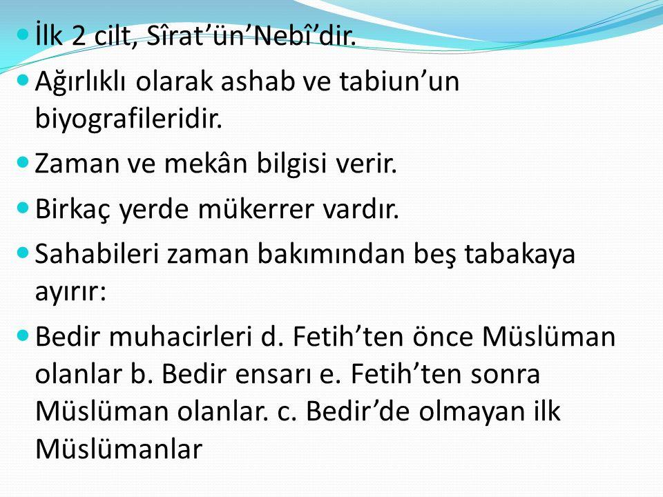 İlk 2 cilt, Sîrat'ün'Nebî'dir.Ağırlıklı olarak ashab ve tabiun'un biyografileridir.