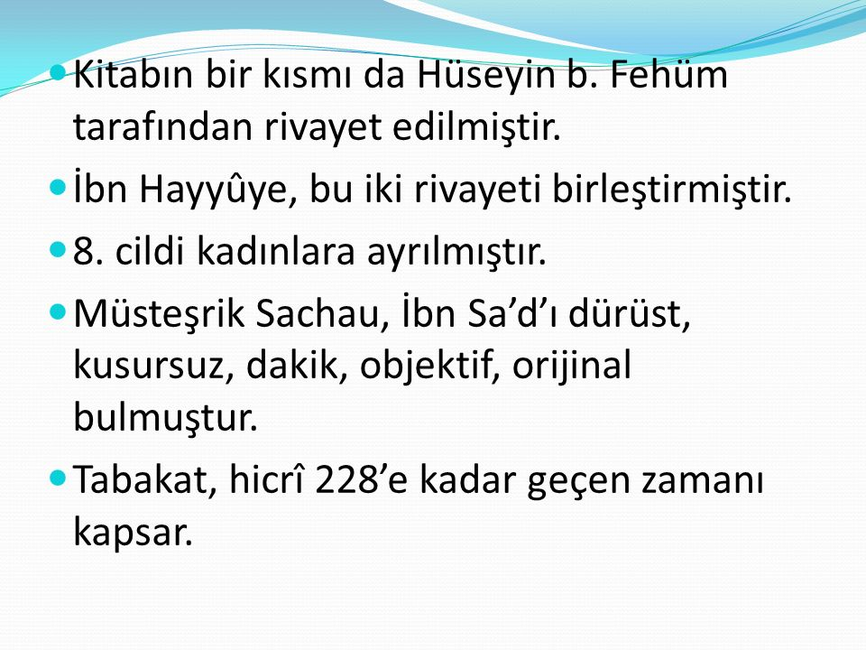 Kitabın bir kısmı da Hüseyin b.Fehüm tarafından rivayet edilmiştir.