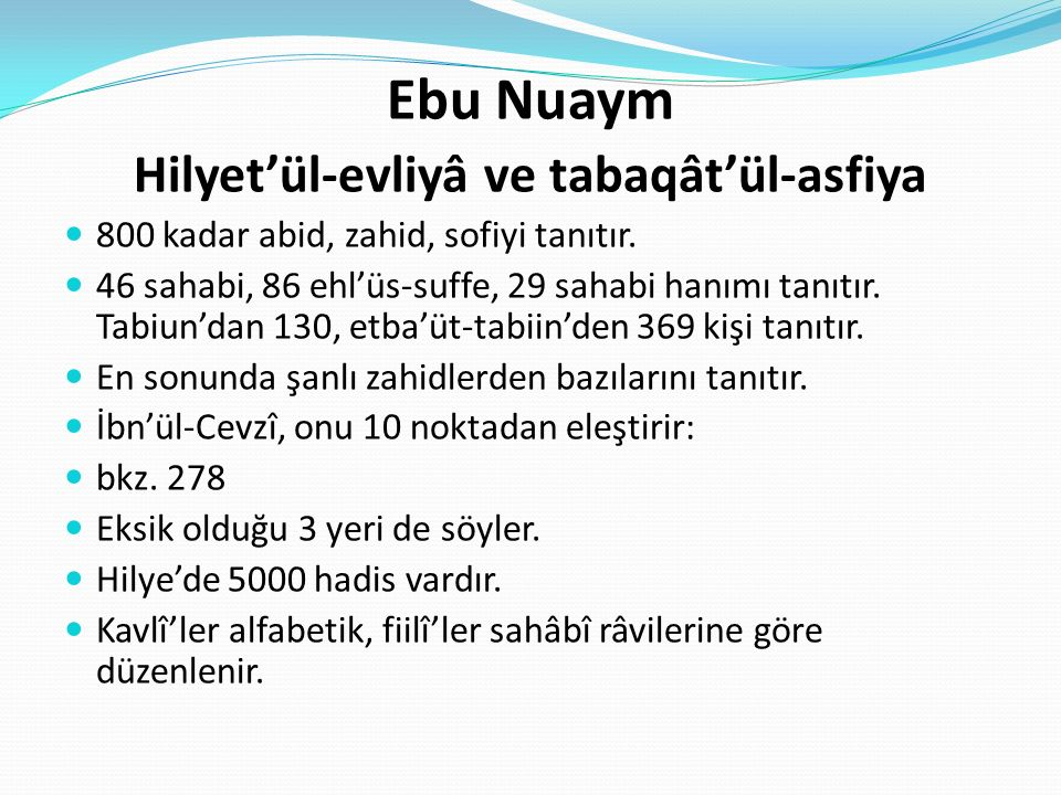 Ebu Nuaym Hilyet'ül-evliyâ ve tabaqât'ül-asfiya 800 kadar abid, zahid, sofiyi tanıtır.