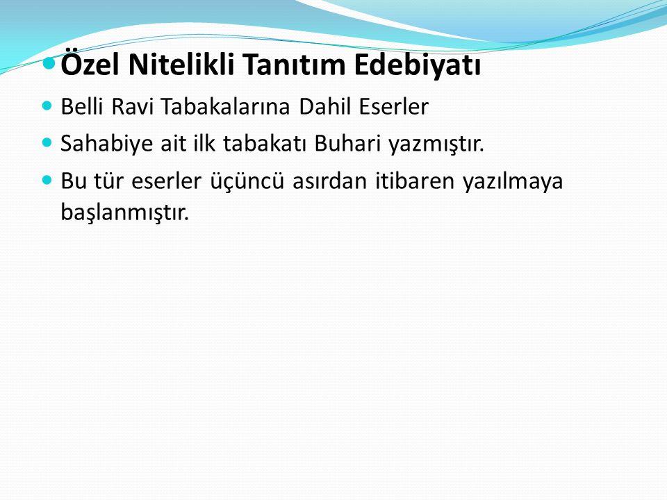 Özel Nitelikli Tanıtım Edebiyatı Belli Ravi Tabakalarına Dahil Eserler Sahabiye ait ilk tabakatı Buhari yazmıştır.