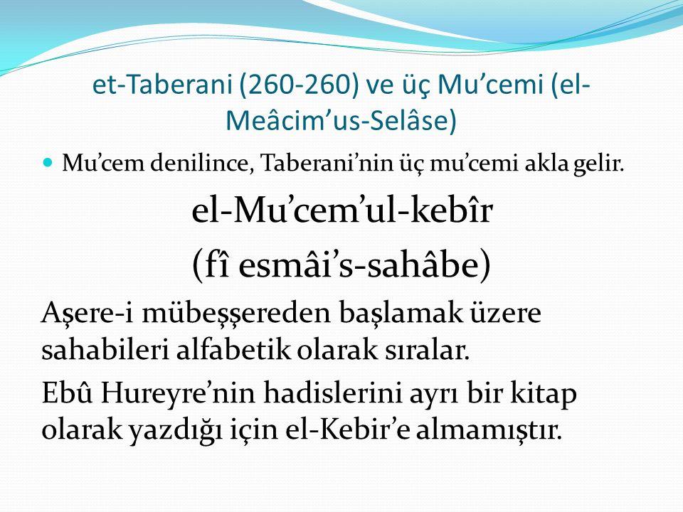 et-Taberani (260-260) ve üç Mu'cemi (el- Meâcim'us-Selâse) Mu'cem denilince, Taberani'nin üç mu'cemi akla gelir.