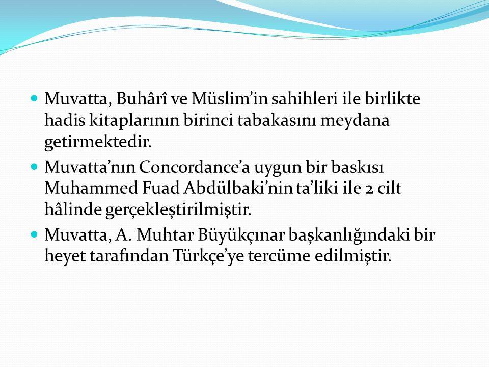 Muvatta, Buhârî ve Müslim'in sahihleri ile birlikte hadis kitaplarının birinci tabakasını meydana getirmektedir.