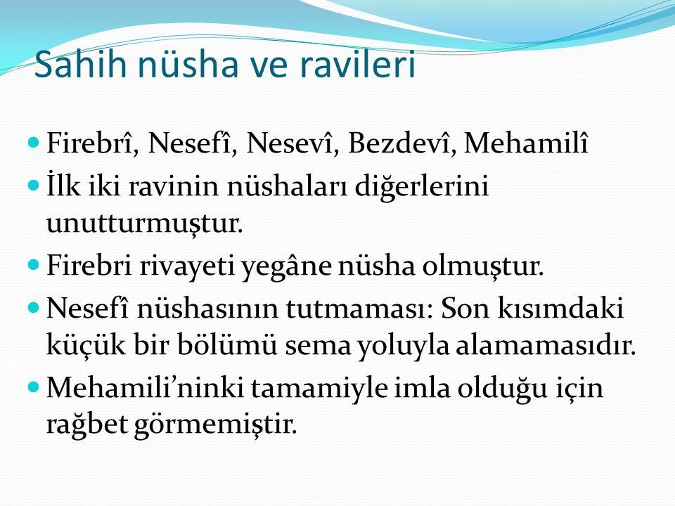 Sahih nüsha ve ravileri Firebrî, Nesefî, Nesevî, Bezdevî, Mehamilî İlk iki ravinin nüshaları diğerlerini unutturmuştur.