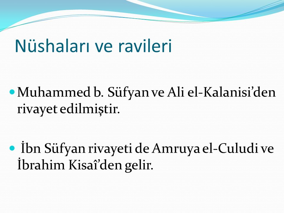 Nüshaları ve ravileri Muhammed b.Süfyan ve Ali el-Kalanisi'den rivayet edilmiştir.