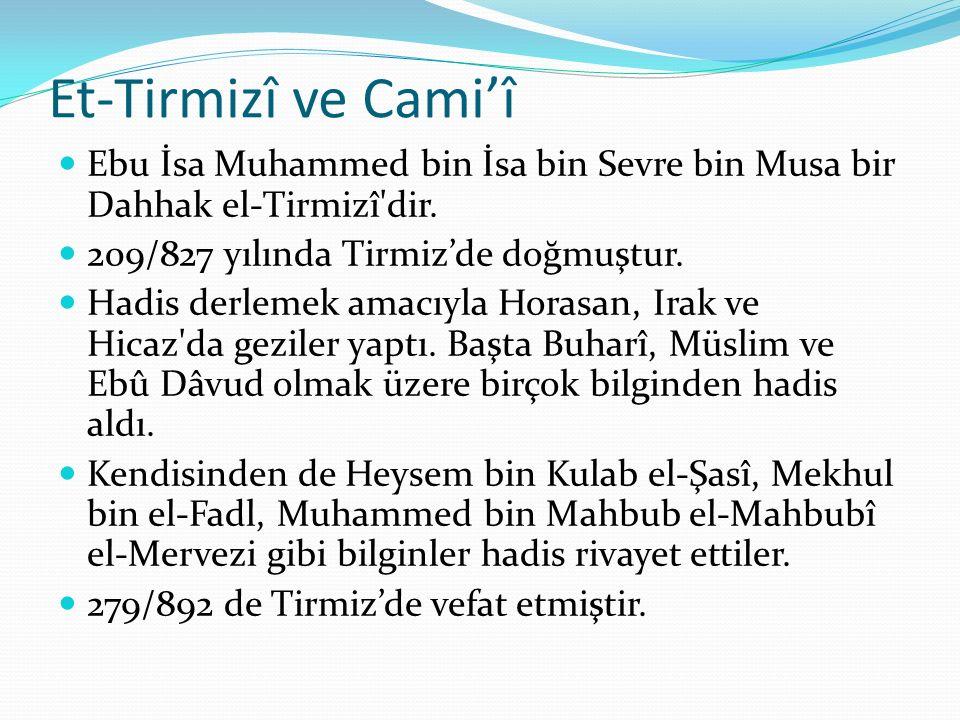 Et-Tirmizî ve Cami'î Ebu İsa Muhammed bin İsa bin Sevre bin Musa bir Dahhak el-Tirmizî dir.