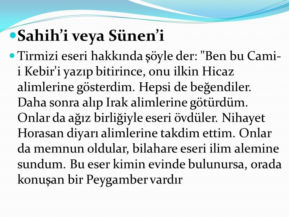 Sahih'i veya Sünen'i Tirmizi eseri hakkında şöyle der: Ben bu Cami- i Kebir i yazıp bitirince, onu ilkin Hicaz alimlerine gösterdim.