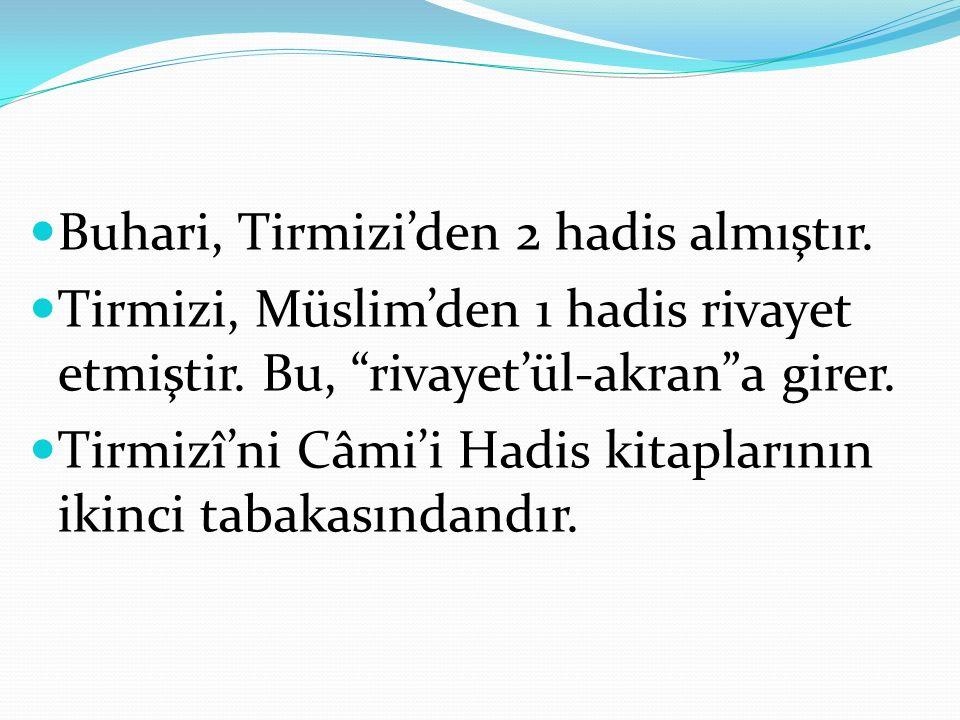 Buhari, Tirmizi'den 2 hadis almıştır.Tirmizi, Müslim'den 1 hadis rivayet etmiştir.