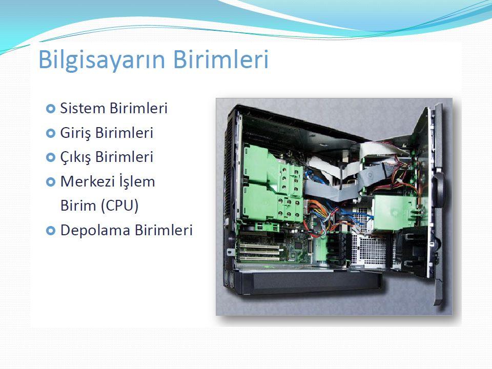 Depolama Aygıtları Disket= 1.44 MB CD = 700 MB DVD = 4.7 GB Blu-Ray= 8 GB Flash Memory= 2-4-8-16-32-64-128 GB Portable Disk= 320-500 GB, 1-2-16 TB
