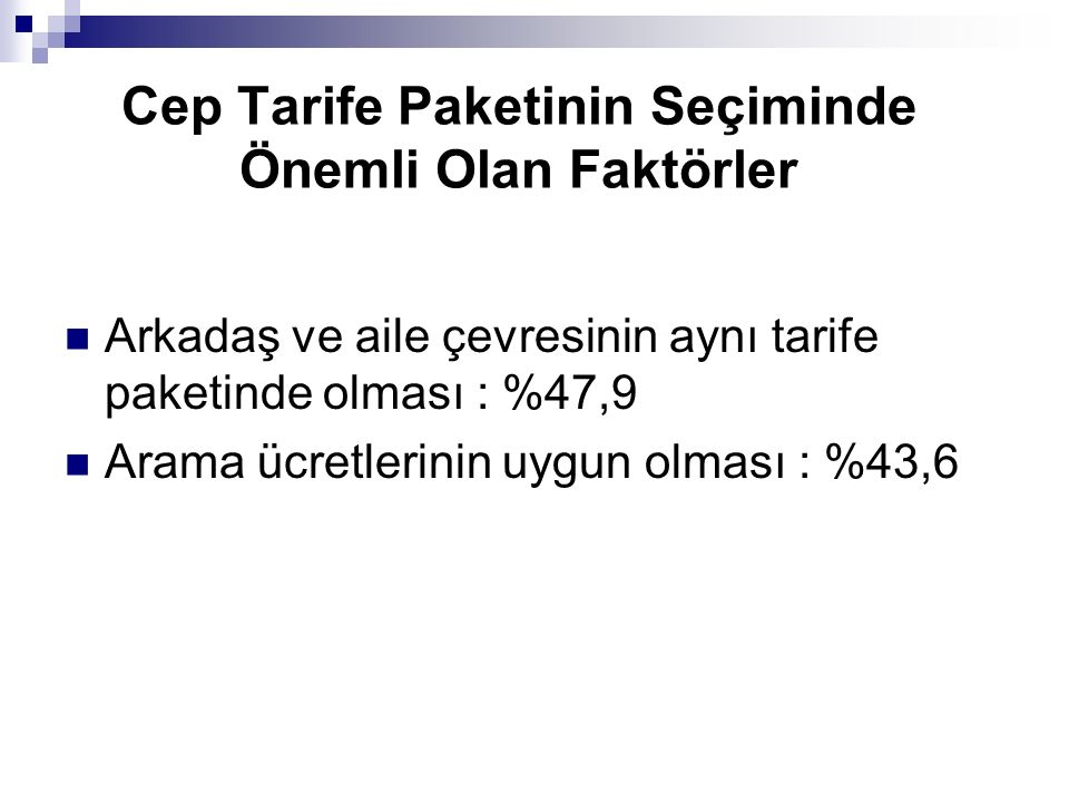 Cep Tarife Paketinin Seçiminde Önemli Olan Faktörler Arkadaş ve aile çevresinin aynı tarife paketinde olması : %47,9 Arama ücretlerinin uygun olması :