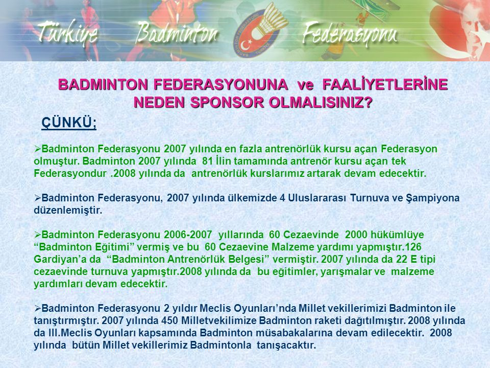  Badminton Federasyonu 2007 yılında en fazla antrenörlük kursu açan Federasyon olmuştur. Badminton 2007 yılında 81 İlin tamamında antrenör kursu açan