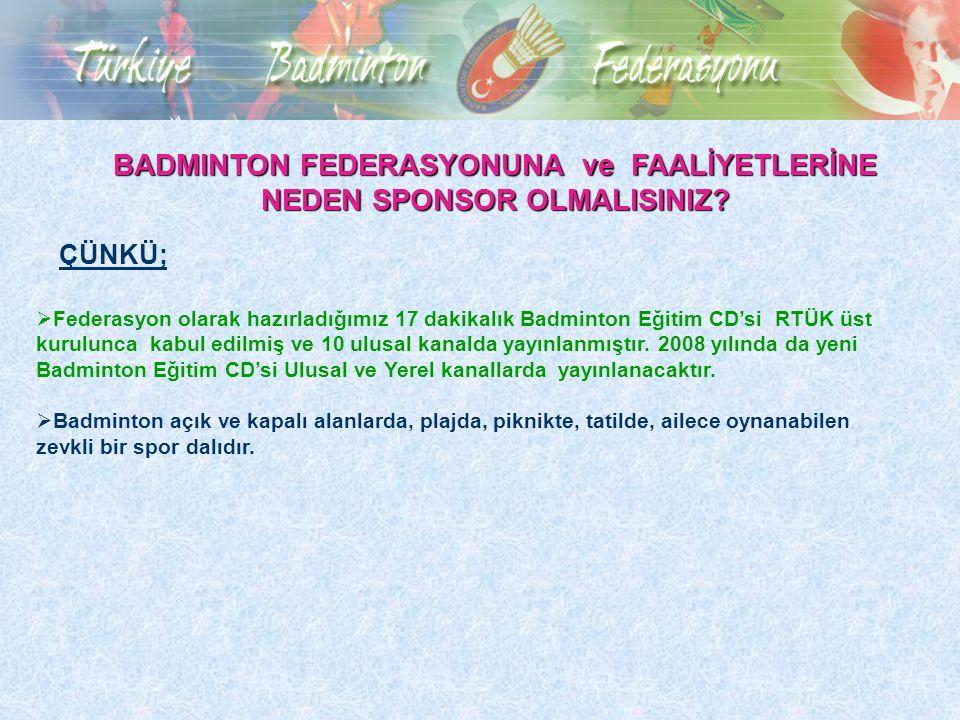 BADMINTON FEDERASYONUNA ve FAALİYETLERİNE NEDEN SPONSOR OLMALISINIZ?  Federasyon olarak hazırladığımız 17 dakikalık Badminton Eğitim CD'si RTÜK üst k
