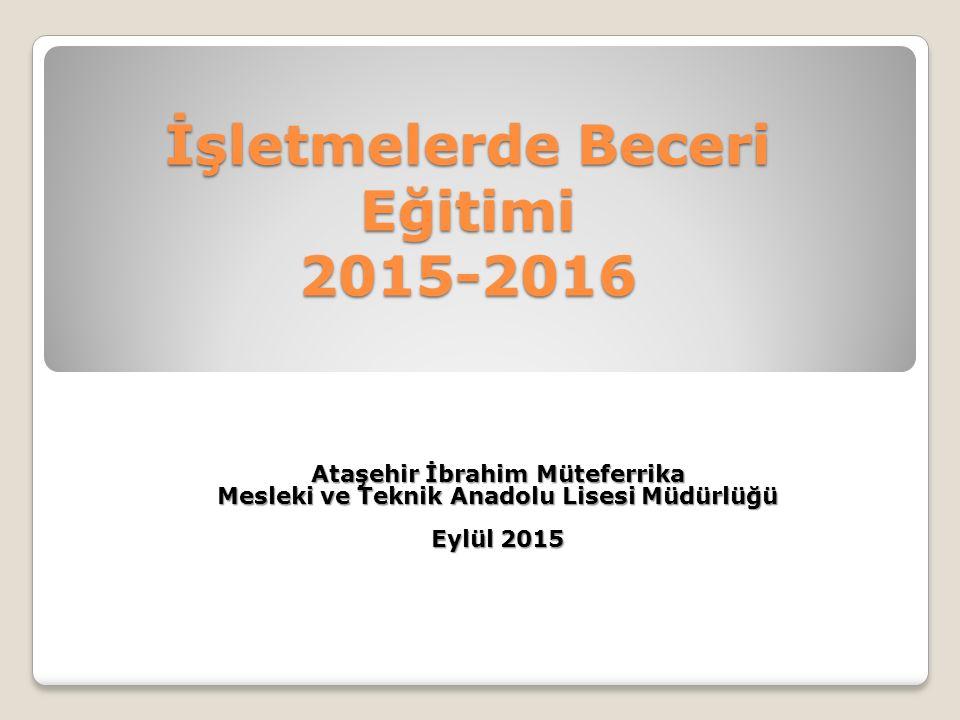 İşletmelerde Beceri Eğitimi 2015-2016 Ataşehir İbrahim Müteferrika Mesleki ve Teknik Anadolu Lisesi Müdürlüğü Eylül 2015