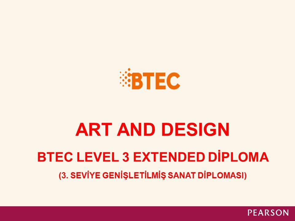 ART AND DESIGN BTEC LEVEL 3 EXTENDED DİPLOMA (3. SEVİYE GENİŞLETİLMİŞ SANAT DİPLOMASI)