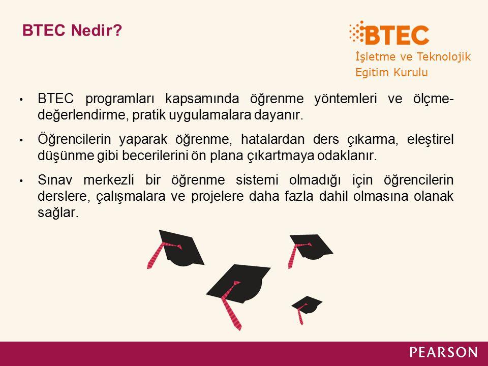 BTEC Nedir? BTEC programları kapsamında öğrenme yöntemleri ve ölçme- değerlendirme, pratik uygulamalara dayanır. Öğrencilerin yaparak öğrenme, hatalar