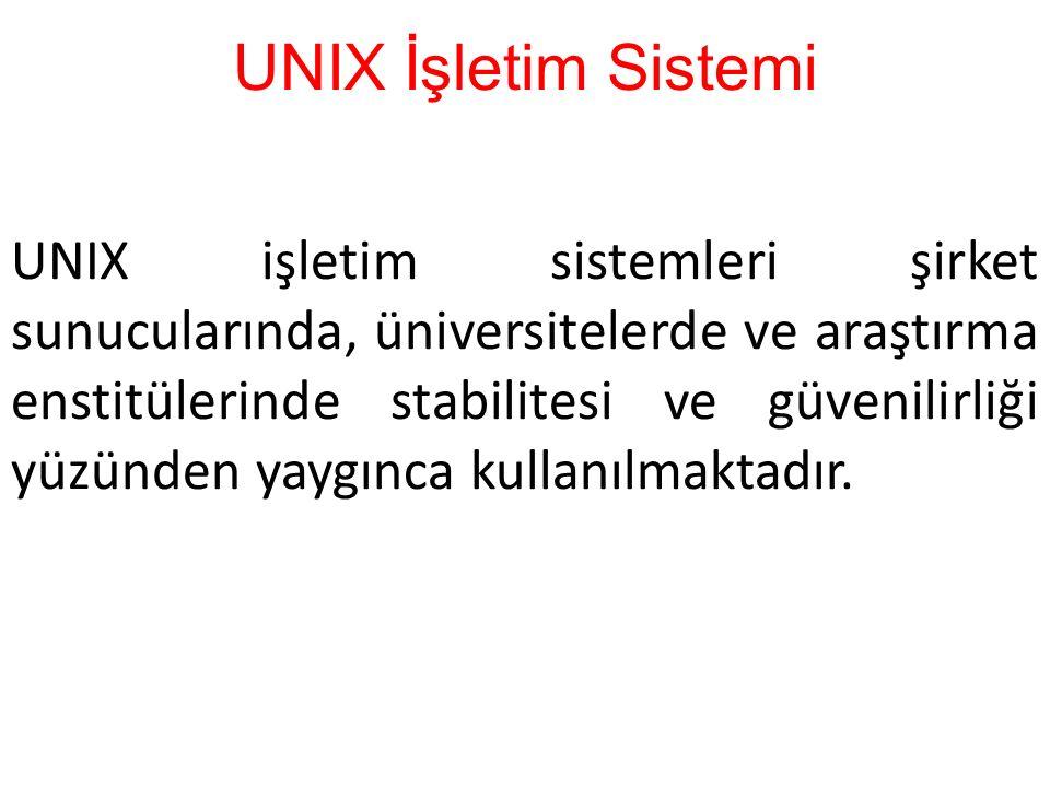UNIX İşletim Sistemi UNIX işletim sistemleri şirket sunucularında, üniversitelerde ve araştırma enstitülerinde stabilitesi ve güvenilirliği yüzünden y