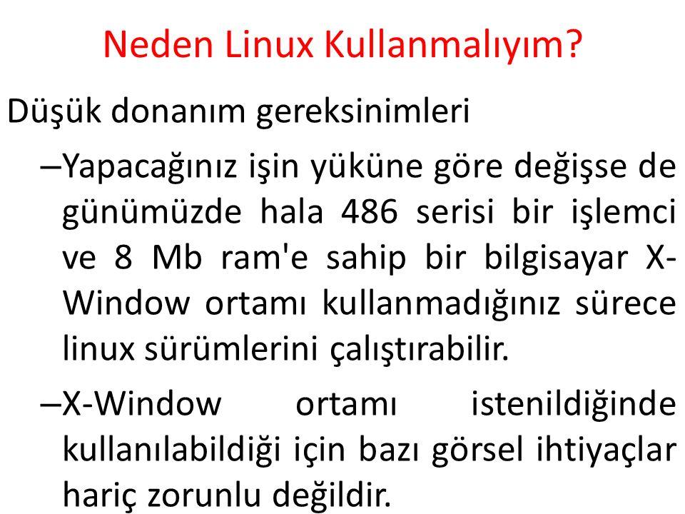 Neden Linux Kullanmalıyım? Düşük donanım gereksinimleri – Yapacağınız işin yüküne göre değişse de günümüzde hala 486 serisi bir işlemci ve 8 Mb ram'e