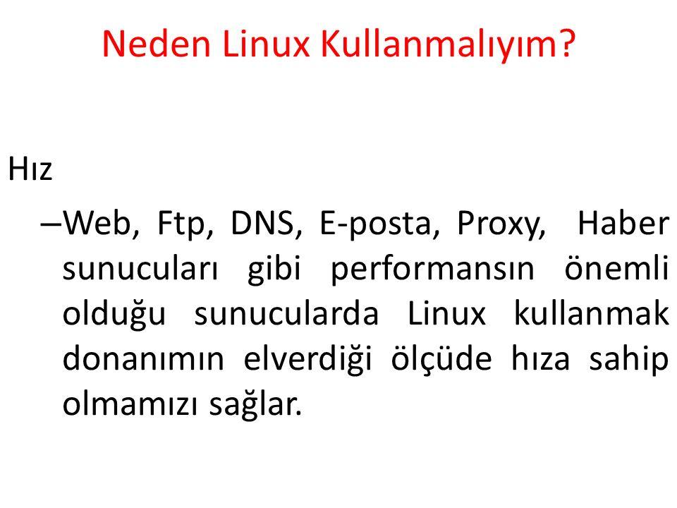 Neden Linux Kullanmalıyım? Hız – Web, Ftp, DNS, E-posta, Proxy, Haber sunucuları gibi performansın önemli olduğu sunucularda Linux kullanmak donanımın
