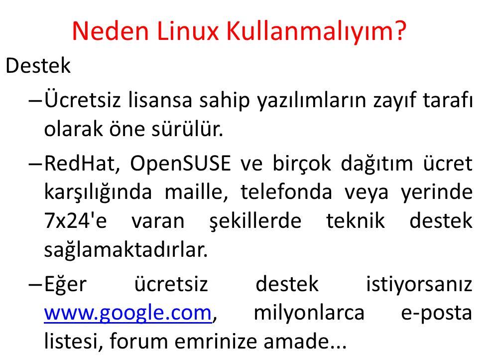 Neden Linux Kullanmalıyım? Destek – Ücretsiz lisansa sahip yazılımların zayıf tarafı olarak öne sürülür. – RedHat, OpenSUSE ve birçok dağıtım ücret ka