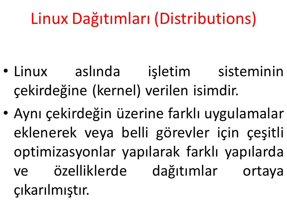 Linux Dağıtımları (Distributions) Linux aslında işletim sisteminin çekirdeğine (kernel) verilen isimdir. Aynı çekirdeğin üzerine farklı uygulamalar ek