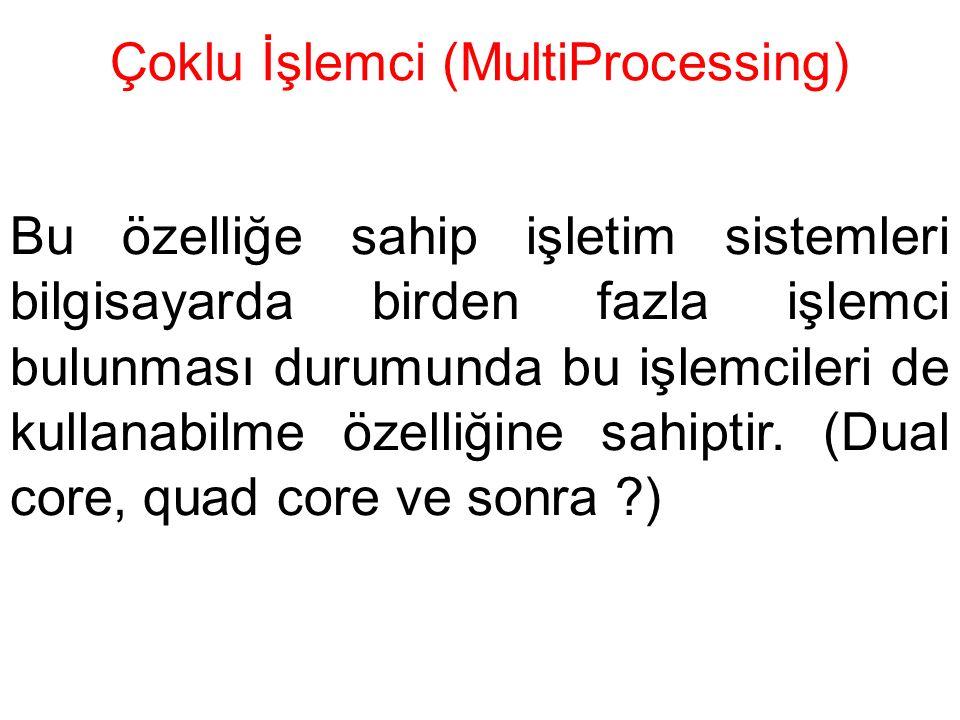 Çoklu İşlemci (MultiProcessing) Bu özelliğe sahip işletim sistemleri bilgisayarda birden fazla işlemci bulunması durumunda bu işlemcileri de kullanab