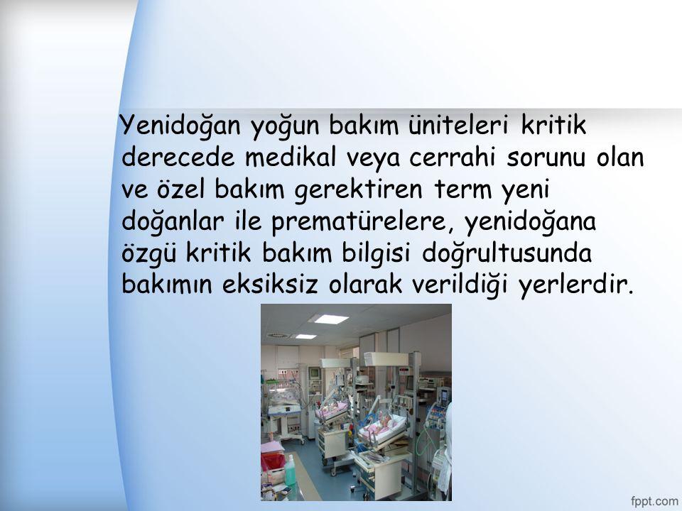 Yenidoğan yoğun bakım üniteleri kritik derecede medikal veya cerrahi sorunu olan ve özel bakım gerektiren term yeni doğanlar ile prematürelere, yenido