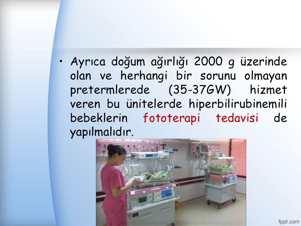 Ayrıca doğum ağırlığı 2000 g üzerinde olan ve herhangi bir sorunu olmayan pretermlerede (35-37GW) hizmet veren bu ünitelerde hiperbilirubinemili bebek