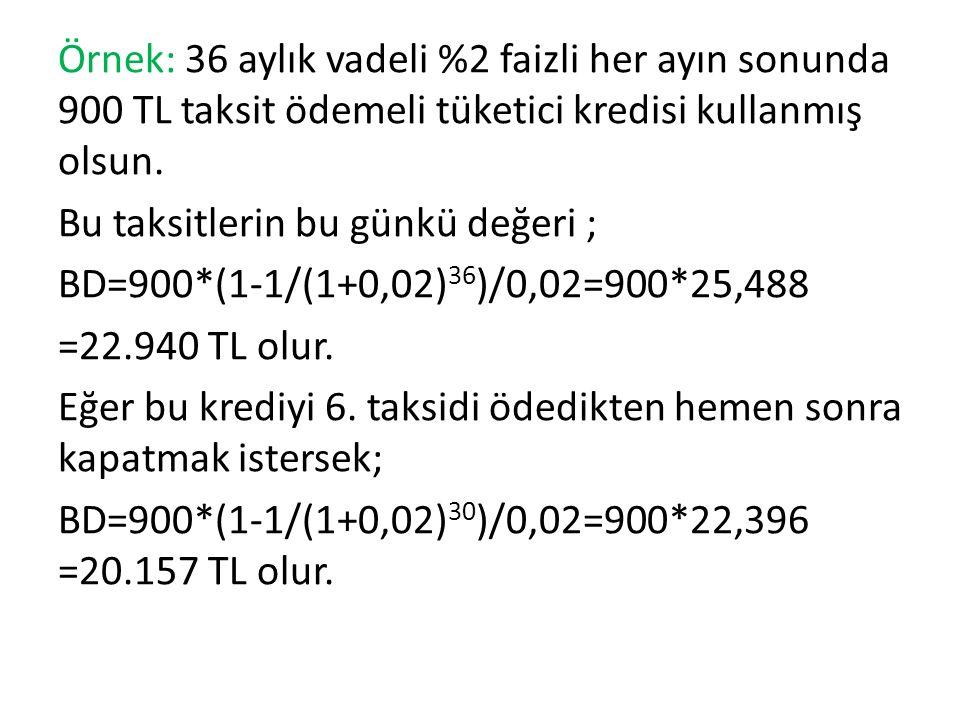 Örnek: 36 aylık vadeli %2 faizli her ayın sonunda 900 TL taksit ödemeli tüketici kredisi kullanmış olsun.