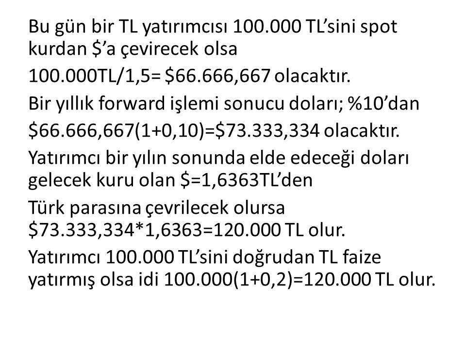 Bu gün bir TL yatırımcısı 100.000 TL'sini spot kurdan $'a çevirecek olsa 100.000TL/1,5= $66.666,667 olacaktır.