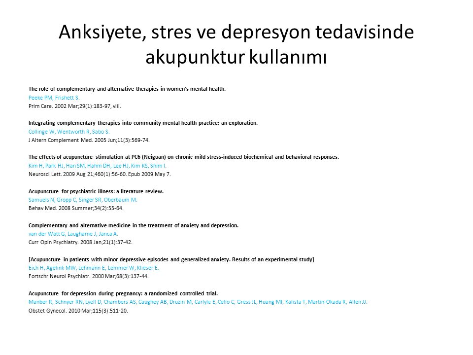 Anksiyete, stres ve depresyon tedavisinde akupunktur kullanımı The role of complementary and alternative therapies in women s mental health.