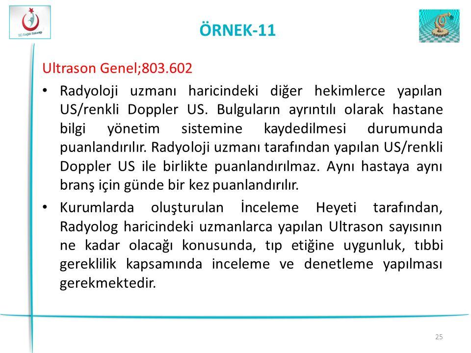 25 ÖRNEK-11 Ultrason Genel;803.602 Radyoloji uzmanı haricindeki diğer hekimlerce yapılan US/renkli Doppler US.