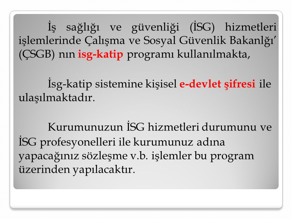 İş sağlığı ve güvenliği (İSG) hizmetleri işlemlerinde Çalışma ve Sosyal Güvenlik Bakanlğı' (ÇSGB) nın isg-katip programı kullanılmakta, İsg-katip sist