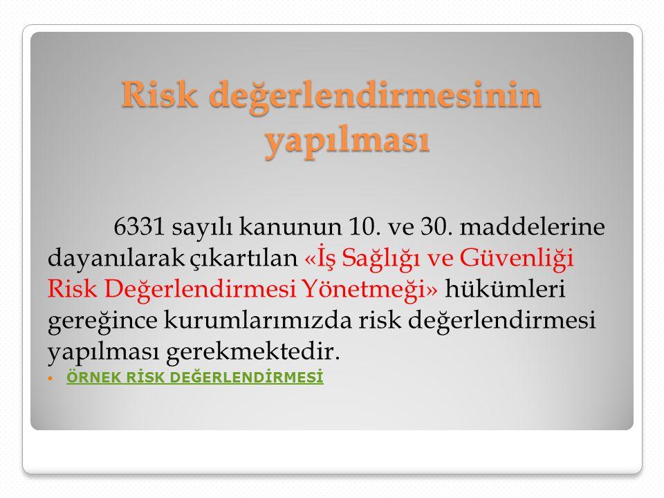 Risk değerlendirmesinin yapılması 6331 sayılı kanunun 10. ve 30. maddelerine dayanılarak çıkartılan «İş Sağlığı ve Güvenliği Risk Değerlendirmesi Yöne