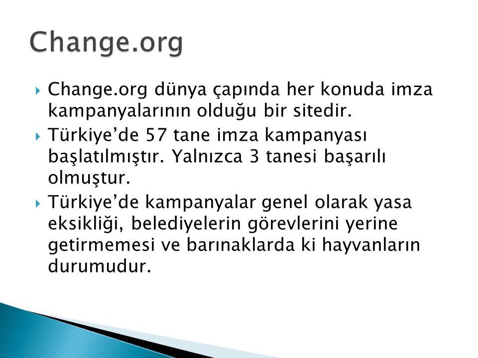  Change.org dünya çapında her konuda imza kampanyalarının olduğu bir sitedir.