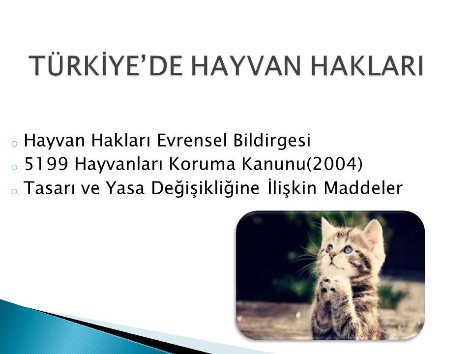 o Hayvan Hakları Evrensel Bildirgesi o 5199 Hayvanları Koruma Kanunu(2004) o Tasarı ve Yasa Değişikliğine İlişkin Maddeler