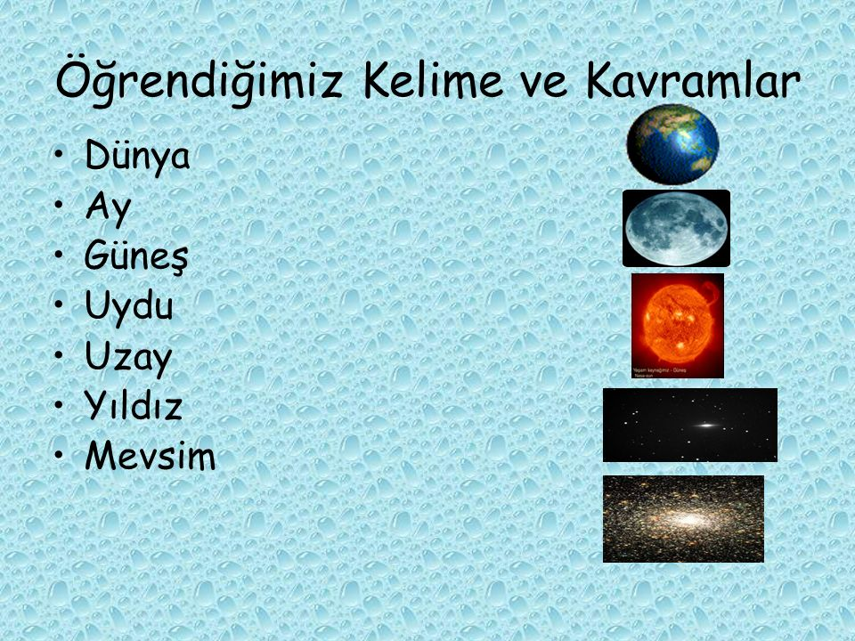 Öğrendiğimiz Kelime ve Kavramlar Dünya Ay Güneş Uydu Uzay Yıldız Mevsim