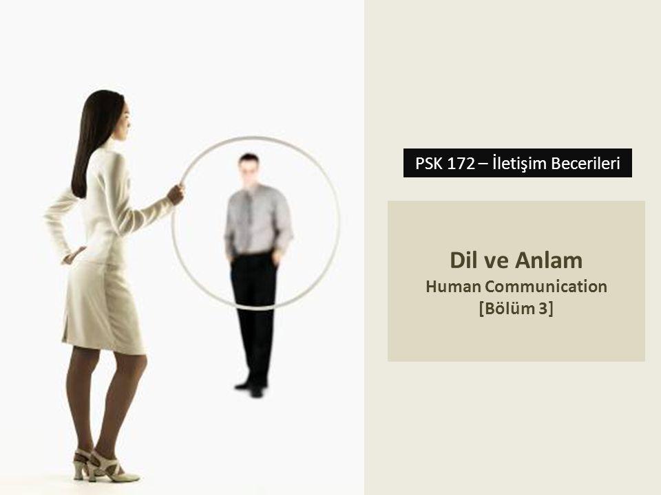 Dil ve Anlam Human Communication [Bölüm 3] PSK 172 – İletişim Becerileri
