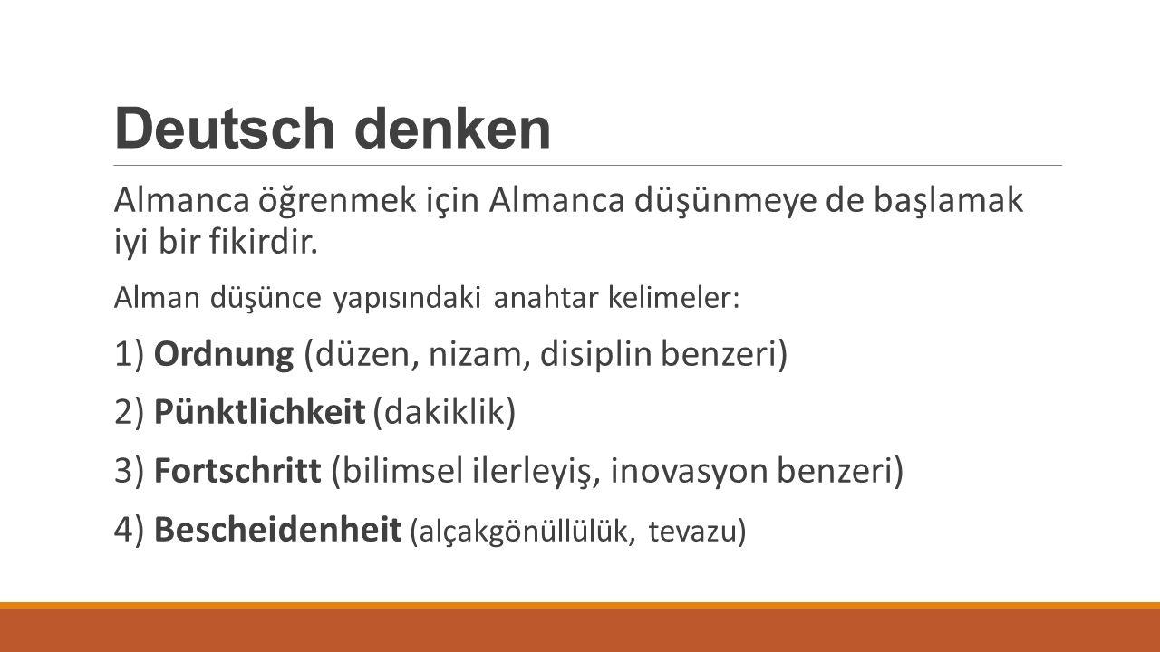 Deutsch denken Almanca öğrenmek için Almanca düşünmeye de başlamak iyi bir fikirdir. Alman düşünce yapısındaki anahtar kelimeler: 1) Ordnung (düzen, n
