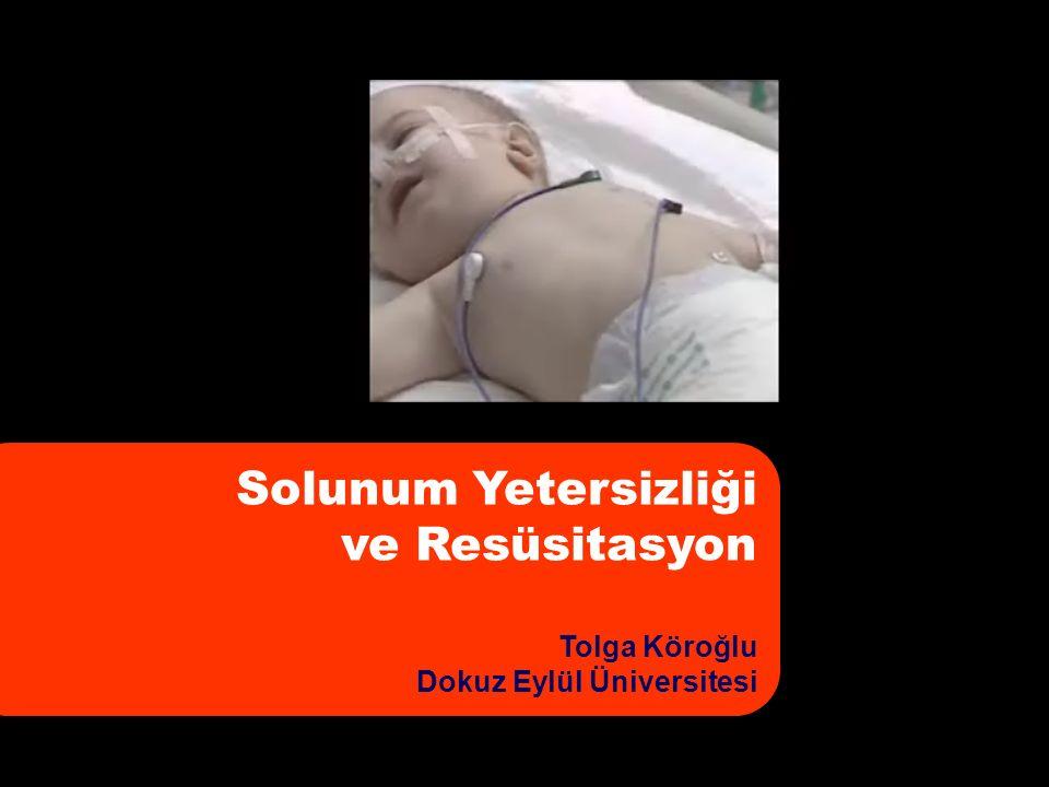 Solunum Yetersizliği ve Resüsitasyon Tolga Köroğlu Dokuz Eylül Üniversitesi