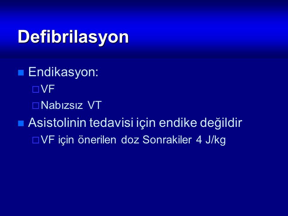 Defibrilasyon Endikasyon:  VF  Nabızsız VT Asistolinin tedavisi için endike değildir  VF için önerilen doz Sonrakiler 4 J/kg