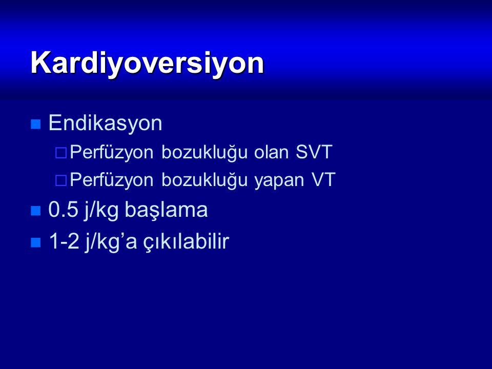 Kardiyoversiyon Endikasyon  Perfüzyon bozukluğu olan SVT  Perfüzyon bozukluğu yapan VT 0.5 j/kg başlama 1-2 j/kg'a çıkılabilir