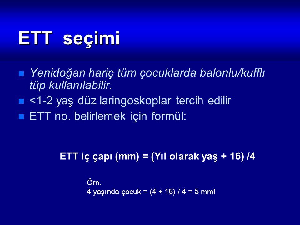 ETT seçimi Yenidoğan hariç tüm çocuklarda balonlu/kufflı tüp kullanılabilir. <1-2 yaş düz laringoskoplar tercih edilir ETT no. belirlemek için formül: