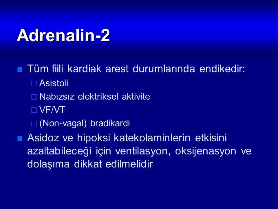 Adrenalin-2 Tüm fiili kardiak arest durumlarında endikedir:  Asistoli  Nabızsız elektriksel aktivite  VF/VT  (Non-vagal) bradikardi Asidoz ve hipo