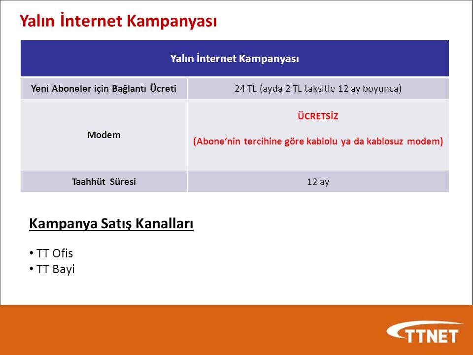 Yalın İnternet Kampanyası Yeni Aboneler için Bağlantı Ücreti24 TL (ayda 2 TL taksitle 12 ay boyunca) Modem ÜCRETSİZ (Abone'nin tercihine göre kablolu ya da kablosuz modem) Taahhüt Süresi12 ay Yalın İnternet Kampanyası Kampanya Satış Kanalları TT Ofis TT Bayi