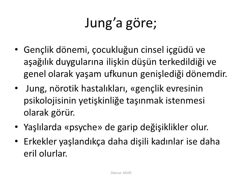 Jung'a göre; Gençlik dönemi, çocukluğun cinsel içgüdü ve aşağılık duygularına ilişkin düşün terkedildiği ve genel olarak yaşam ufkunun genişlediği dön