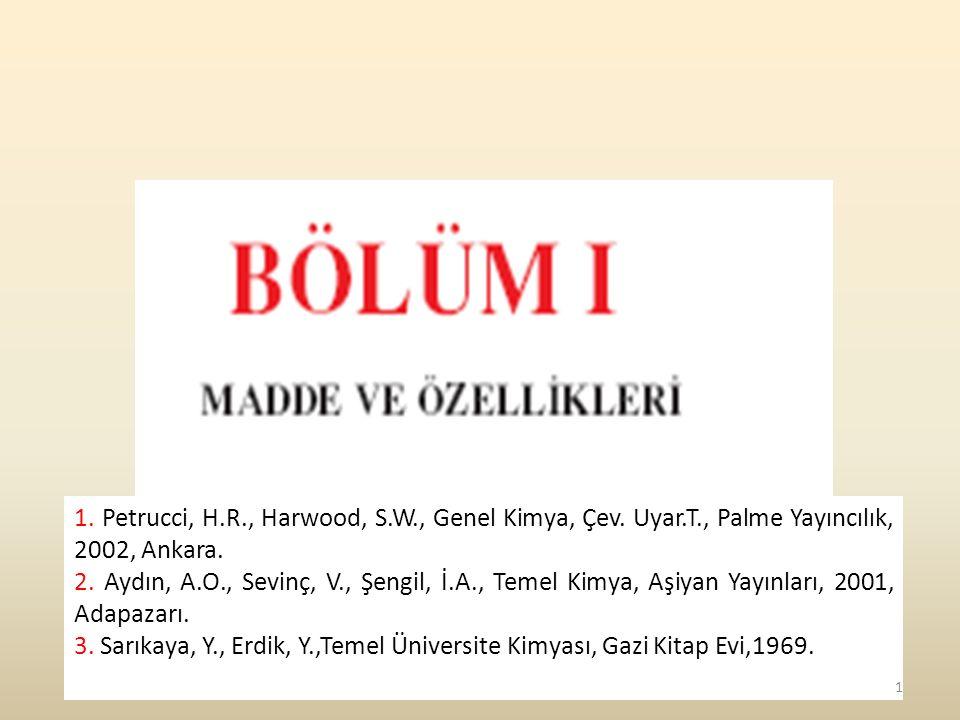 1. Petrucci, H.R., Harwood, S.W., Genel Kimya, Çev. Uyar.T., Palme Yayıncılık, 2002, Ankara. 2. Aydın, A.O., Sevinç, V., Şengil, İ.A., Temel Kimya, Aş