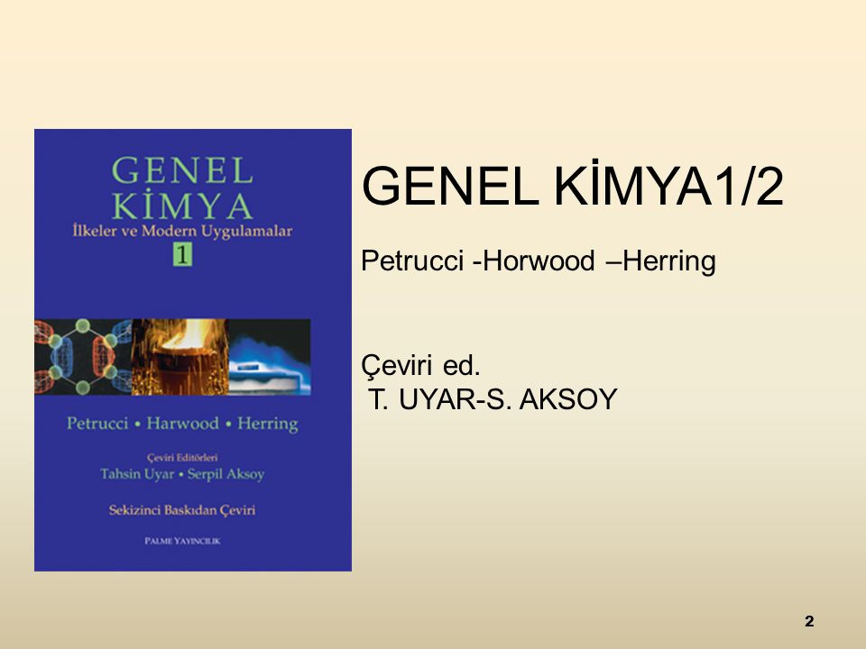 2 GENEL KİMYA1/2 Petrucci -Horwood –Herring Çeviri ed. T. UYAR-S. AKSOY