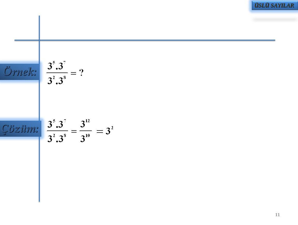 ÜSLÜ SAYILAR Örnek: Çözüm: 11