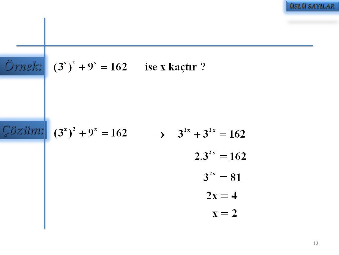 Örnek: Çözüm: ÜSLÜ SAYILAR 13
