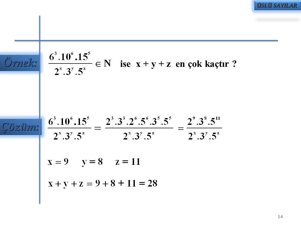 ise x + y + z en çok kaçtır ? Örnek: Çözüm: ÜSLÜ SAYILAR 14
